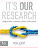 It's Our Research : Getting Stakeholder Buy-In for User Experience Research Projects, Sharon, Tomer, 0123851300