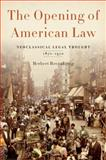The Opening of American Law : Neoclassical Legal Thought, 1870-1970, Hovenkamp, Herbert, 0199331308