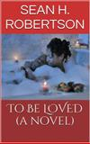 To Be LOVED, Robertson, Sean H., 0692281304