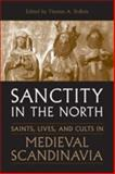 Sanctity in the North : Saints, Lives, and Cults in Medieval Scandinavia, DuBois, Thomas, 080209130X