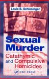 Sexual Murder : Catathymic and Compulsive Homicide, Schlesinger, Louis B., 0849311306