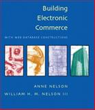 Building Electronic Commerce : With Web Database Constructions, Nelson, Anne and Nelson, William H. M., 020174130X