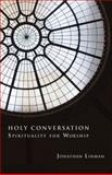 Holy Conversation : Spirituality for Worship, Linman, Jonathan, 0800621301