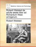 Roberti Welsted de Adulta Ætate Liber Ad Richardum West Armigerum, Robert Welsted, 114071130X