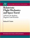Relativistic Flight Mechanics and Space Travel : A Primer for Students, Engineers and Scientists, Tinder, Richard F., 1598291300