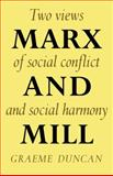 Marx and Mill : Two Views of Social Conflict and Social Harmony, Duncan, Graeme, 0521291305