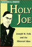 Holy Joe : Joseph W. Folk and the Missouri Idea, Piott, Steven L., 0826211305