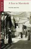 A Year in Marrakesh, Peter Mayne, 0907871305