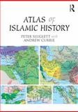 An Atlas of Islamic History, Sluglett, Peter and Currie, Andrew, 1138821306