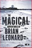 The Magical Adventures of Brian Leonard, M, 1497511305