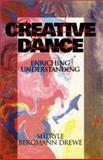 Creative Dance : Enriching Understanding, Drewe, Sheryle B., 1550591304
