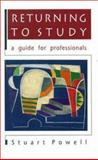 Returning to Study : A Guide for Professionals, Powell, Stuart, 0335201318