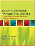 Teacher Collaboration for Professional Learning : Facilitating Study, Research, and Inquiry Communities, Lassonde, Cynthia A. and Israel, Susan E., 0470461314