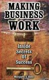 Making Business Work : Inside Secrets of Business Success, Ross, Margaret, 0971571317