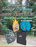 The Adventures of Dusty and Denise, the Dust Particles, W. E MacKay, 1493131311