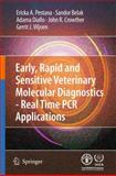Early, rapid and sensitive veterinary molecular diagnostics - real time PCR Applications, Pestana, Erika and Belak, Sandor, 9048131316
