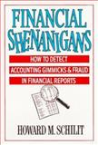 Financial Shenanigans : How to Detect Accounting Gimmicks and Fraud in Financial Report, Schilit, Howard M., 0070561311