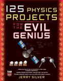 125 Physics Projects for the Evil Genius, Silver, Jerry, 0071621318
