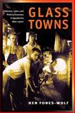 Glass Towns : Industry, Labor, and Political Economy in Appalachia, 1890-1930s, Fones-Wolf, Ken, 0252031318