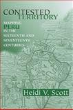 Contested Territory : Mapping Peru in the Sixteenth and Seventeenth Centuries, Scott, Heidi V., 0268041318