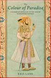 The Colour of Paradise : The Emerald in the Age of Gunpowder Empires, Lane, Kris E., 030016131X