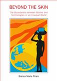 Beyond the Skin : The Boundaries Between Bodies and Technologies in an Unequal World, Pirani, Bianca Maria, 1443861316