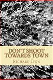 Don't Shoot Towards Town, Richard Ison, 1463591314