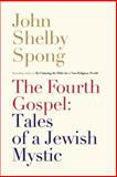 The Fourth Gospel: Tales of a Jewish Mystic, John Shelby Spong, 0062011316