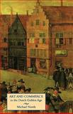Art and Commerce in the Dutch Golden Age, North, Michael, 0300081316
