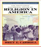 The Routledge Historical Atlas of Religion in America, Bret E. Carroll, 0415921317