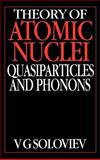 Theory of Atomic Nuclei : Quasi-Particle and Phonons, Soloviev, V. G., 0750301317
