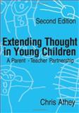 Extending Thought in Young Children : A Parent - Teacher Partnership, Athey, Chris, 1412921317