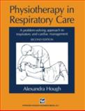 Physiotherapy in Respiratory Care : A Problem-Solving Approach to Respiratory and Cardiac Management, Hough, Alexandra, 1565931319