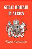 Great Britain in Africa : The History of Colonial Expansion, Sanderson, Edgar, 1931541310