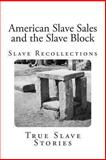 American Slave Sales and the Slave Block, Various, Stephen Ashley, 1481221310