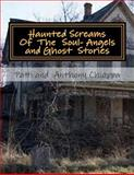 Haunted Screams of the Soul- Angel and Ghost Stories, Patti and Anthony Chiappa, 1500711314