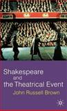 Shakespeare and the Theatrical Event, Brown, John Russell, 0333801318