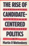 The Rise of Candidate-Centered Politics, Martin P. Wattenberg, 0674771311