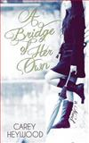 A Bridge of Her Own, Carey Heywood, 0988771314