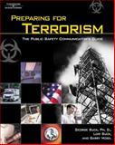 Preparing for Terrorism : The Public Safety Communicator's Guide, Buck, Lori and Mogil, Barry, 1401871313
