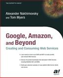 Google, Amazon, and Beyond : Creating and Consuming Web Services, Nakhimovsky, Alexander and Myers, Tom, 1590591313