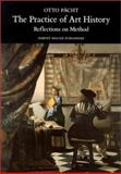 The Practice of Art History : Reflections on Method, Pacht, Otto, 1872501311