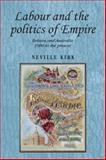 Labour and the Politics of Empire : Britain and Australia 1900 to the Present, Kirk, Neville and Manchester University Press Staff, 0719091314