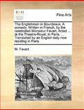 The Englishman in Bourdeaux a Comedy Written in French, by the Celebrated Monsieur Favart Acted at the Theatre-Royal, in Paris Translated, M. Favart, 1170411312