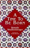 A Time to Be Born, Bonnie Shullenberger, 1561011312