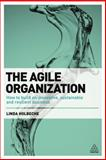 The Agile Organization : How to Build an Innovative, Sustainable and Resilient Business, Holbeche, Linda, 074947131X