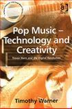 Pop Music - Technology and Creativity : Trevor Horn and the Digital Revolution, Warner, Timothy M., 0754631311