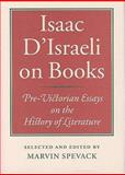 Issac aD'israeli on Books - Pre-Victorian Essays on the History of Literature, Spevack, Marvin, 1584561319