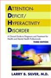 Attention-Deficit/Hyperactivity Disorder : A Clinical Guide to Diagnosis and Treatment for Health and Mental Professionals, Silver, Larry B., 1585621315