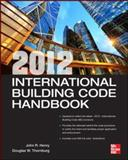 International Building Code Handbook 2012, Henry, John R. and Thornburg, Douglas W., 0071801316